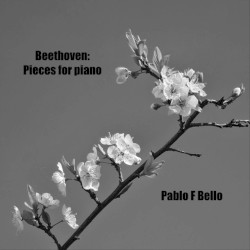 Pieces for Piano by Beethoven ;   Pablo F Bello