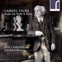 Works for Violin & Piano by Gabriel Fauré ;   Jane Gordon ,   Jan Rautio