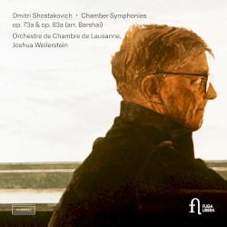 Chamber Symphonies, op. 73a & op. 83a by Dmitri Shostakovich ,   Barshai ;   Orchestre de Chambre de Lausanne ,   Joshua Weilerstein